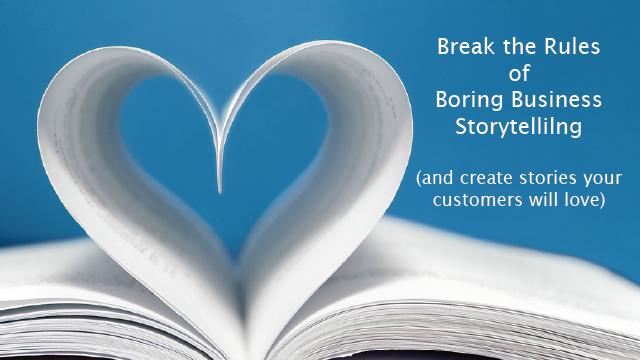 Break the Rules of Boring Business Storytelling