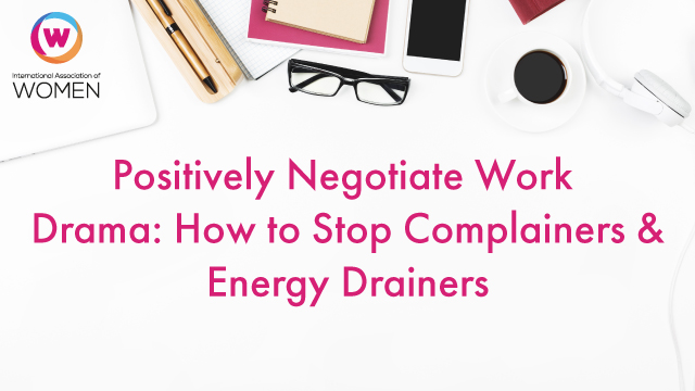 Positively Negotiate Work Drama: How to Stop Complainers & Energy Drainers