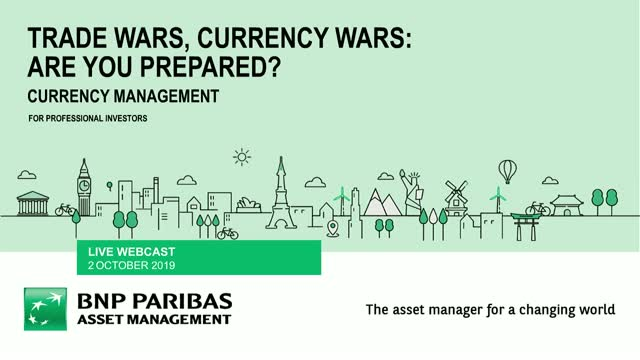 Trade wars, currency wars: are you prepared?