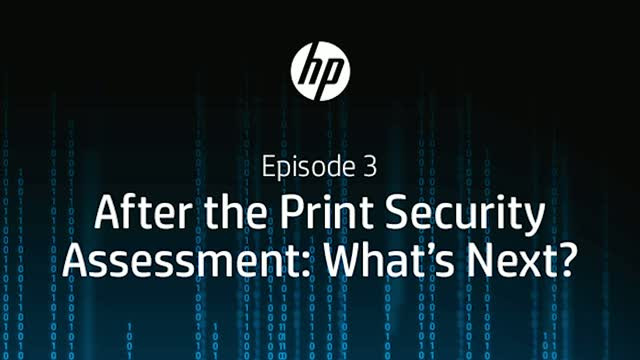 HP Podcast: Episode 3: After the Print Security Assessment: What's Next?