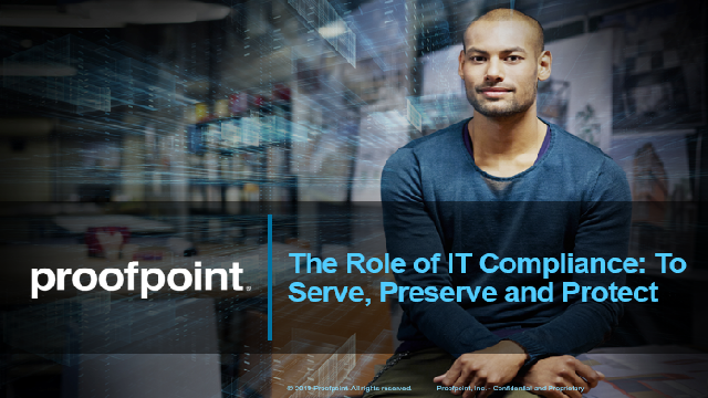 The Role of IT in Compliance: To Serve, Preserve and Protect
