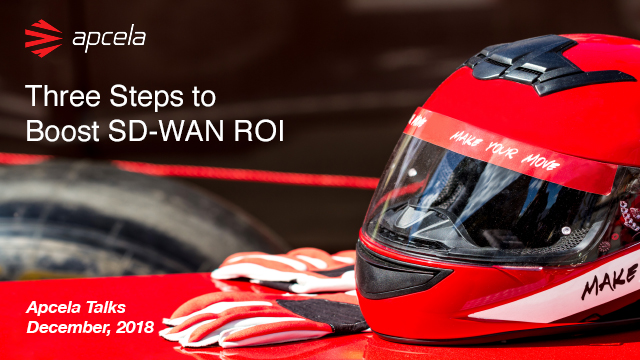 Apcela Talks | Three Steps to Boost SD-WAN ROI