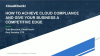 How to Achieve Cloud Compliance and Give Your Business a Competitive Edge