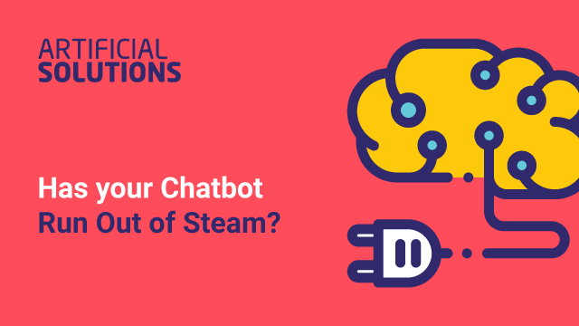 Has Your Chatbot Run Out Of Steam?