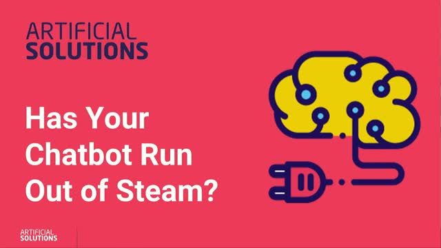 Has Your Chatbot Run Out Of Steam