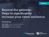 Beyond the Gateway: Steps to Significantly Increase Your Cyber Resilience