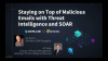Staying on Top of Malicious Emails with Threat Intelligence and SOAR