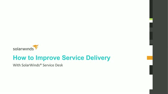 How to Improve Service Delivery with SolarWinds Service Desk