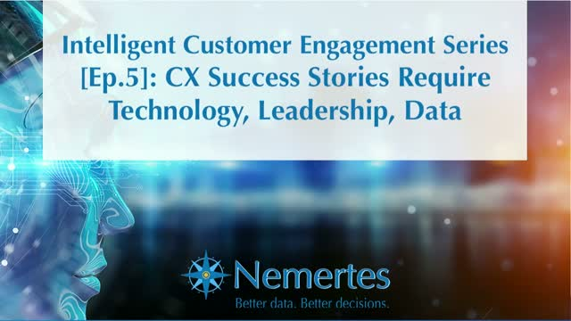 ICE [Ep.5]: CX Success Stories Require Technology, Leadership, Data