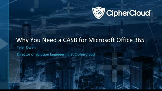 Protect Your Sensitive Data in Office 365 with CipherCloud CASB+