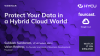 Protect Your Data in a Hybrid Cloud World