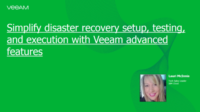 Simplify disaster recovery setup, testing, and execution with Veeam advanced fea