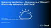 Reducing Headaches - Running your VMware Workloads natively in IBM Cloud
