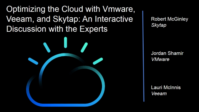 Interactive Panel Discussion: Optimizing the Cloud with VMware, Veeam & Skytap