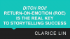 Ditch ROI! Return-on-Emotion (ROE) is the real key to storytelling success