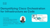 Demystifying Cisco Orchestrators for Infrastructure as Code