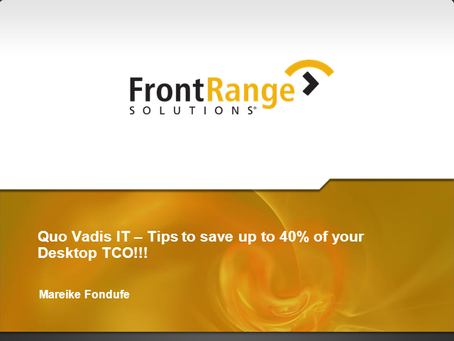 Quo Vadis IT – Tips to save up to 40% of your Desktop TCO!!!