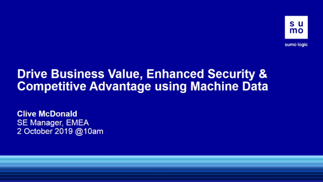 Drive Business Value Enhance Security & Competitive Advantage using Machine Data