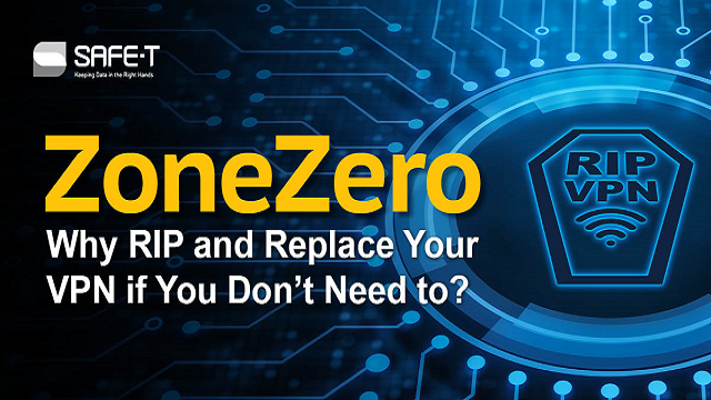 Safe-T ZoneZero - Why Rip and Replace Your VPN if You Don't Need to?