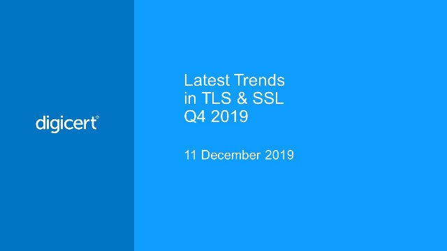 Latest Trends in TLS & SSL, Q4-2019