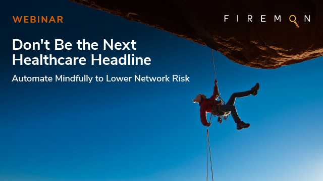 Don't Be the Next Healthcare Headline - Automate Mindfully to Lower Network Risk