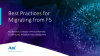 Migration Best Practices: Moving from F5 - Lessons from the Real World