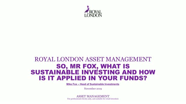 So, Mr Fox, what is sustainable investing and how is it applied in your funds?