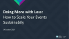 Doing more with less: how to scale your events sustainably