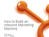 How to Create an Inbound Marketing Machine