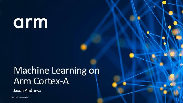 Technical Webinar:  Machine Learning on Arm Cortex-A