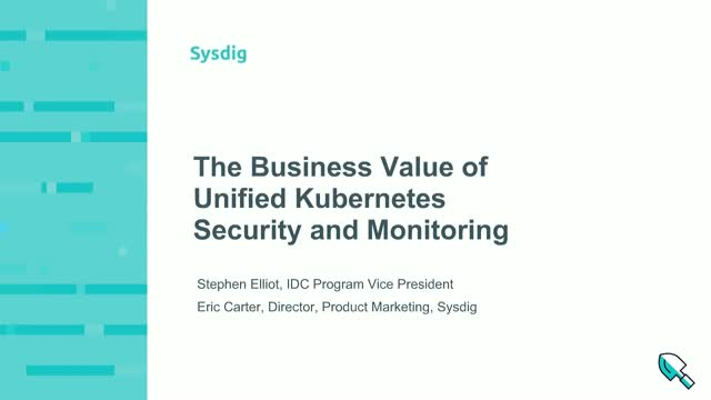 IDC & Sysdig:  The Business Value of Unified Kubernetes Security and Monitoring