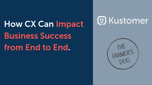 How CX Can Impact Business Success from End to End