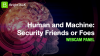 [PANEL] Human and Machine: Security Friends or Foes