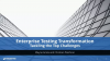 Enterprise Testing Transformations: Tackling the Top Challenges