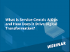 What is Service-Centric AIOps and How Does it Drive Digital Transformation?