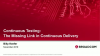 Continuous Testing: The Missing Link in Continuous Delivery