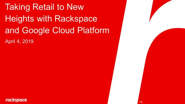 Taking Retail to New Heights with Rackspace and Google Cloud Platform