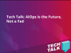 Tech Talk: AIOps Is the Future, Not a Fad