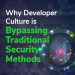 Why Developer Culture is Bypassing Traditional Security Methods