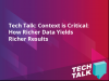 Tech Talk: Context is Critical - How Richer Data Yields Richer Results