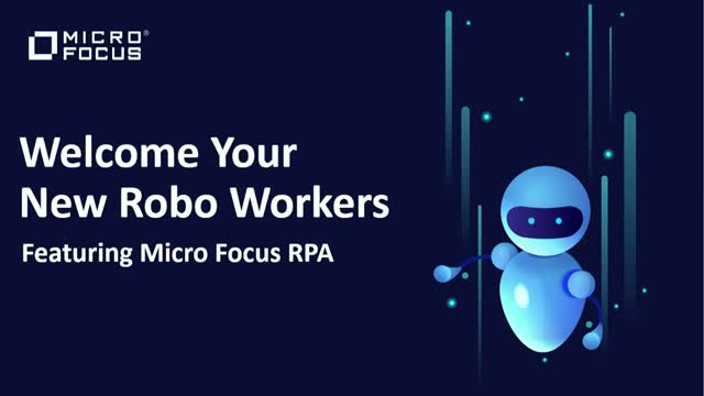 Welcome Your New Robo Workers: Featuring Micro Focus RPA