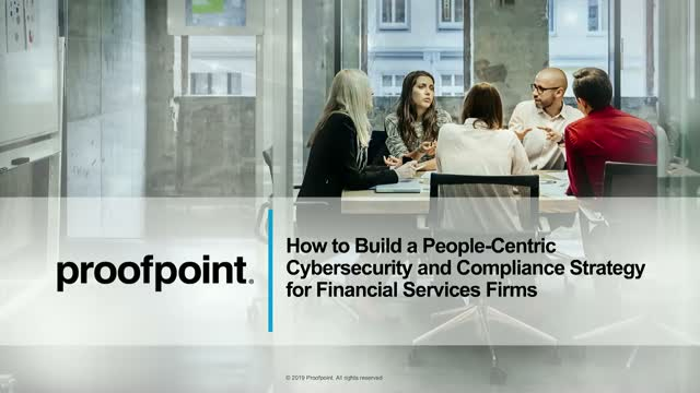 Build a People-Centric Cybersecurity & Compliance Strategy for Financial Service