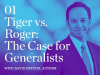 The Active Share Podcast: Tiger vs. Roger: The Case for Generalists