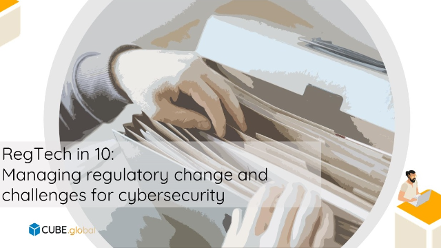 RegTech in 10: Regulatory change and challenges for cybersecurity