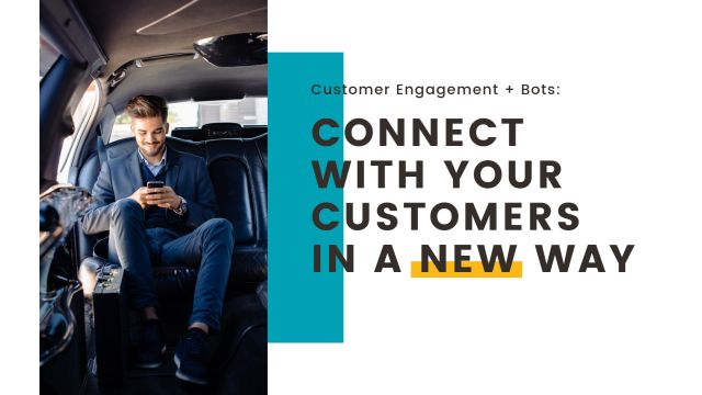 Customer Engagement + Bots: Connect with your customers in a new way