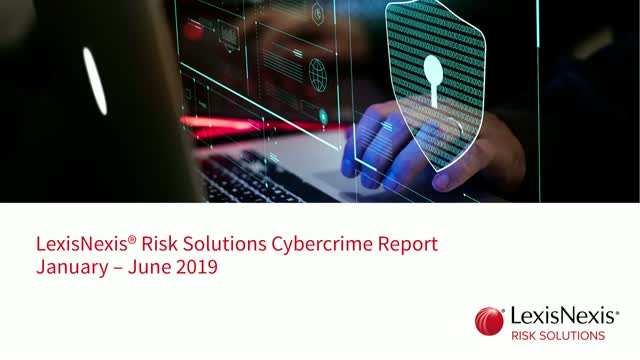 Deep Dive: 2019 LexisNexis® Risk Solutions Cybercrime Report