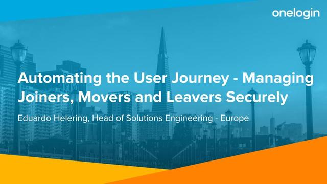 Automating the User Journey - Managing Joiners, Movers and Leavers Securely