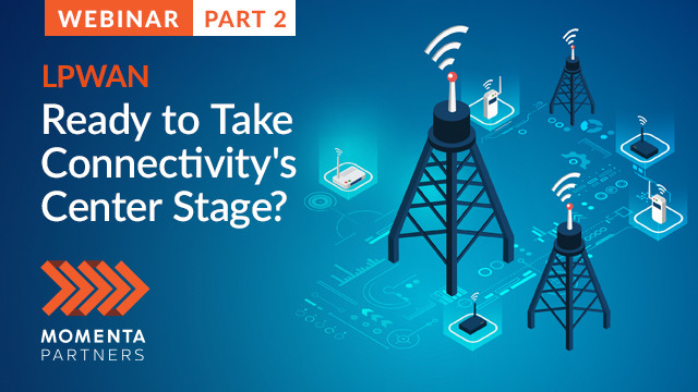 Pt 2: LPWAN: Ready to Take Connectivity's Center Stage?
