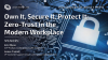 Own It, Secure It, Protect It: Zero-Trust in the Modern Workplace