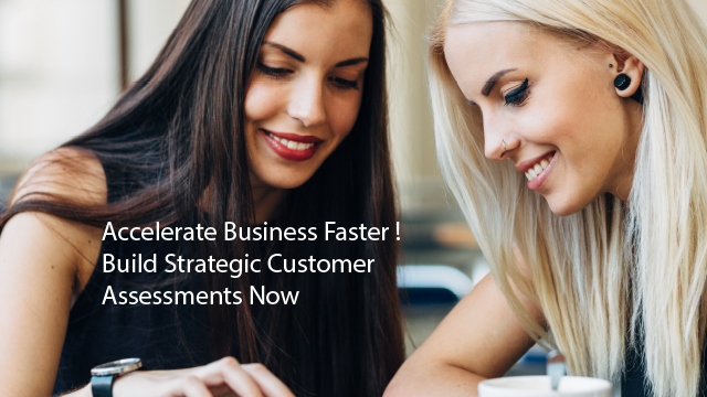 Accelerating Business Faster via Strategic Customer Assessments - New